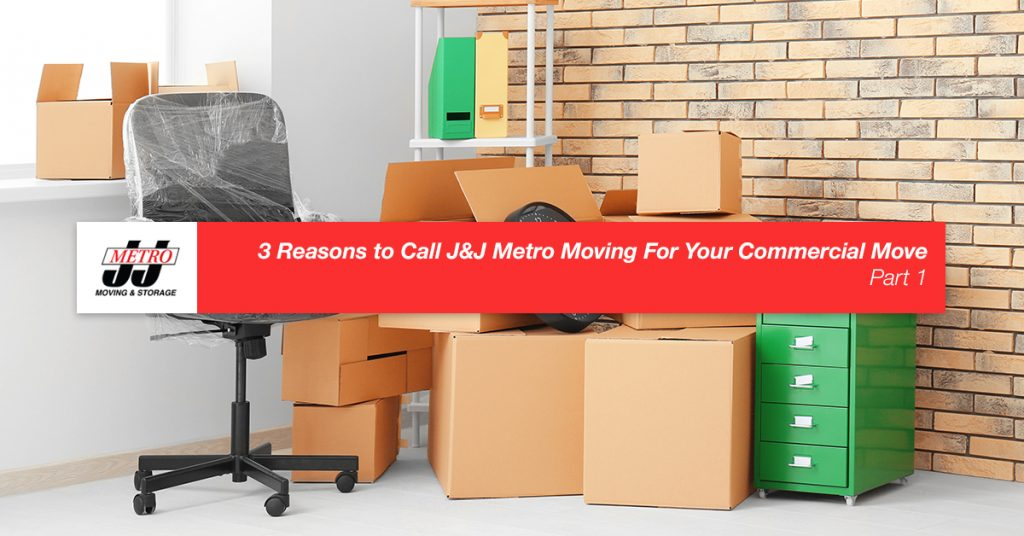 3 Reasons to Call J&J Metro Moving For Your Commercial Move, Part 1
