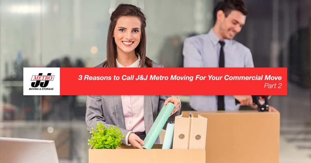 3 Reasons to Call J&J Metro Moving For Your Commercial Move, Part 2